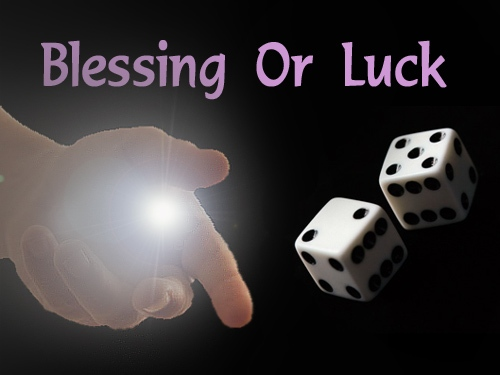 Blessing or Luck